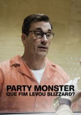 Party Monster: Que Fim Levou Slizzard?
